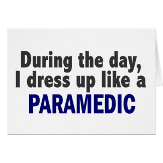 During The Day I Dress Up Like A Paramedic Greeting Card
