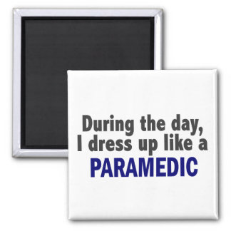 During The Day I Dress Up Like A Paramedic Square Magnet