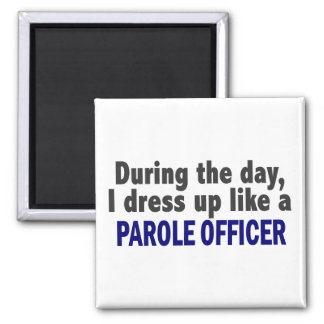 During The Day I Dress Up Like A Parole Officer Square Magnet