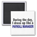 During The Day I Dress Up Like A Payroll Manager Square Magnet