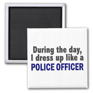 During The Day I Dress Up Like A Police Officer Square Magnet