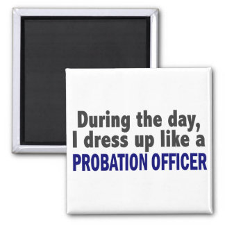 During The Day I Dress Up Like A Probation Officer Square Magnet