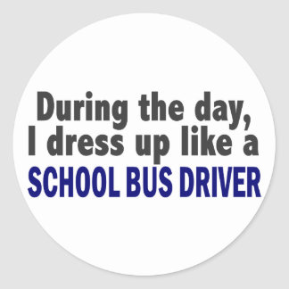 During The Day I Dress Up Like A School Bus Driver Classic Round Sticker