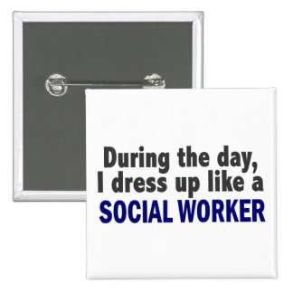 During The Day I Dress Up Like A Social Worker Pinback Button