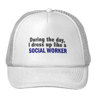 During The Day I Dress Up Like A Social Worker Trucker Hat