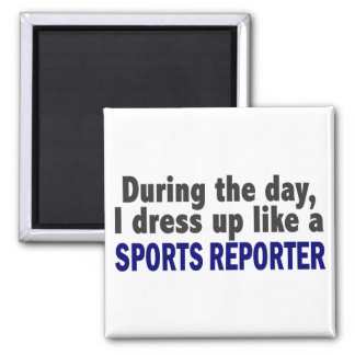 During The Day I Dress Up Like A Sports Reporter Magnet