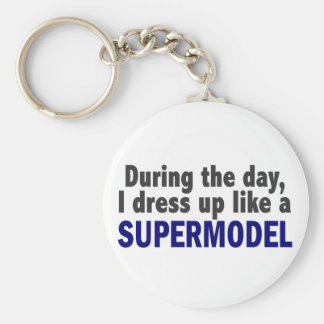 During The Day I Dress Up Like A Supermodel Keychain