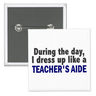 During The Day I Dress Up Like A Teacher s Aide Pin
