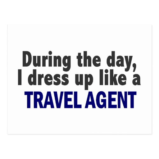 During The Day I Dress Up Like A Travel Agent Postcard