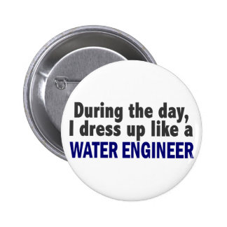 During The Day I Dress Up Like A Water Engineer Buttons