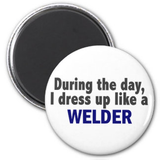 During The Day I Dress Up Like A Welder 2 Inch Round Magnet