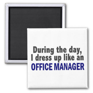 During The Day I Dress Up Like An Office Manager Square Magnet