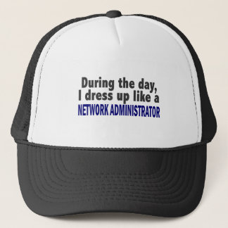 During The Day I Dress Up Network Administrator Trucker Hat