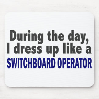 During The Day I Dress Up Switchboard Operator Mouse Pad