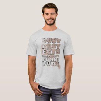 Dust Protects My Furniture Funny Joke T shirt