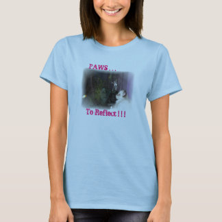 DUSTBUNNY13, PAWS . . .To Reflect ! ! ! T-Shirt