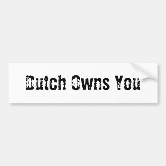 Dutch Owns You - Bumper Sticker