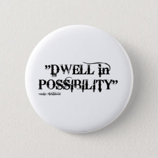 DWELL IN POSSIBILITY 2 INCH ROUND BUTTON