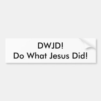 DWJD! Do What Jesus Did! BUMPER STICKER