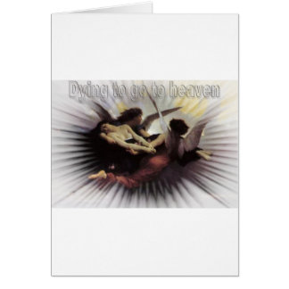 dying to go to heaven greeting card