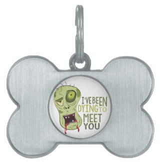 Dying To Meet You Pet Tag