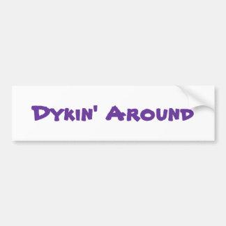 Dykin' Around Bumper Sticker
