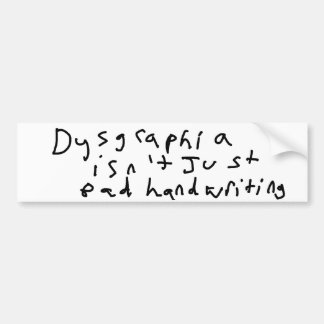 Dysgraphia isn't just bad handwriting bumper sticker