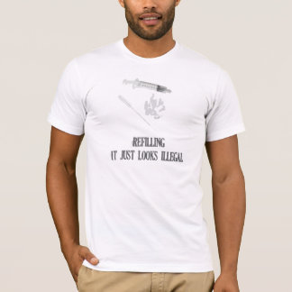 E-Cigarette Tee:  Refilling, It just looks illegal T-Shirt