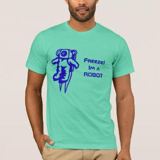 e, Freeze!Im a ROBOT T-Shirt