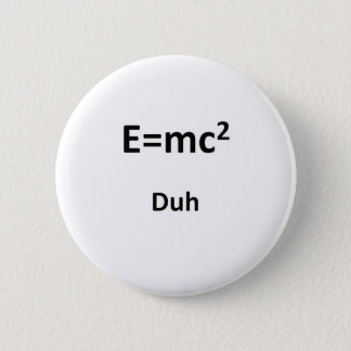 E=mc2 Duh 2 Inch Round Button
