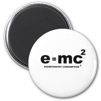 e = mc squared (excretion = my comsumption x 2) 2 inch round magnet