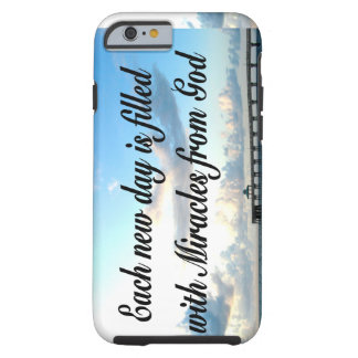 EACH DAY IS A MIRACLE FROM GOD TOUGH iPhone 6 CASE