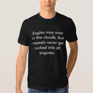 Eagles may soar in the clouds, but weasels neve... tee shirt