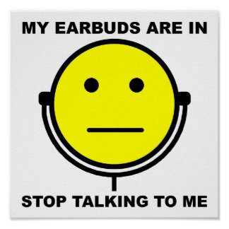 Earbuds Stop Talking to Me Funny Poster