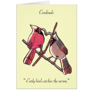 """ Early bird catches the worm...Cardinals... Card"
