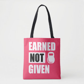 Earned not given fitness tote bag