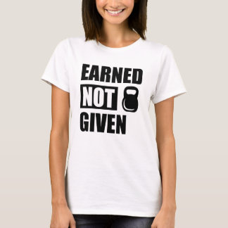 Earned not given women's gym shirt with kettle