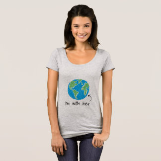 Earth Day I'm with her T-Shirt