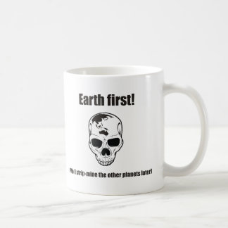 Earth first! (We'll strip the other planets later) Coffee Mug