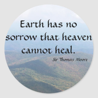Earth has  no sorrow that heaven cannot heal. round sticker