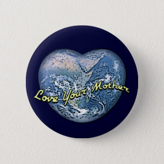 Earth Heart Love Your Mother 2 Inch Round Button