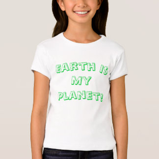 Earth Is My Planet! T-Shirt