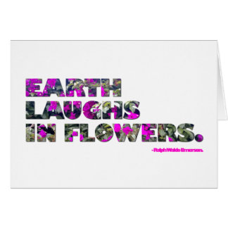 Earth laughs in flowers. Ralph Waldo Emerson quote Card