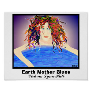 Earth Mother Blues by Victoria Lynn Hall Posters
