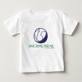 Earth:Save some for me Baby T-Shirt