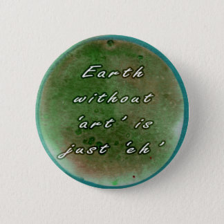 Earth without Art 2 Inch Round Button