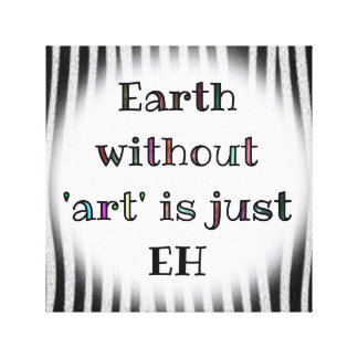 Earth without ART is EH Canvas Print