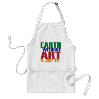 Earth Without Art Is Just Eh Standard Apron