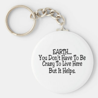Earth You Dont Have To Be Crazy To Live Here Keychain