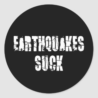 Earthquakes Suck - Quake Survivor Classic Round Sticker